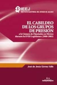 El cabildeo de los grupos de presión a la cámara de diputados en México durante la LVIIl Legislatura (2000-2003)