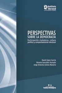 Perspectivas sobre la democracia. Participación ciudadana, cultura política y comportamiento electoral